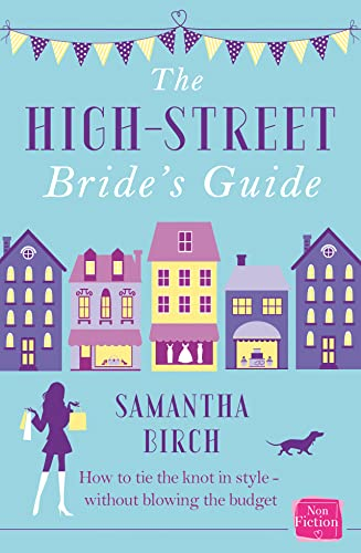 The High-Street Bride's Guide By Samantha Birch