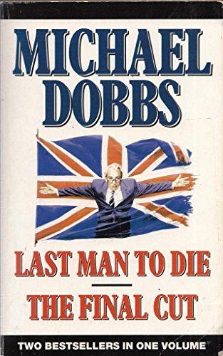 Last Man to Die. The Final Cut By Michael Dobbs