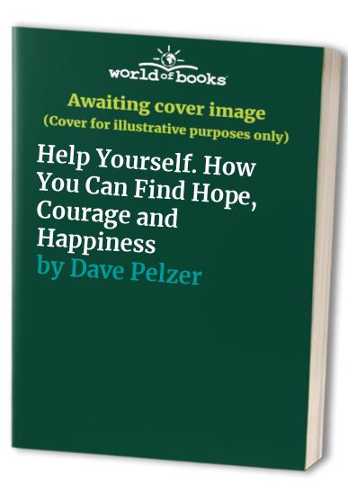 Help Yourself. How You Can Find Hope, Courage and Happiness