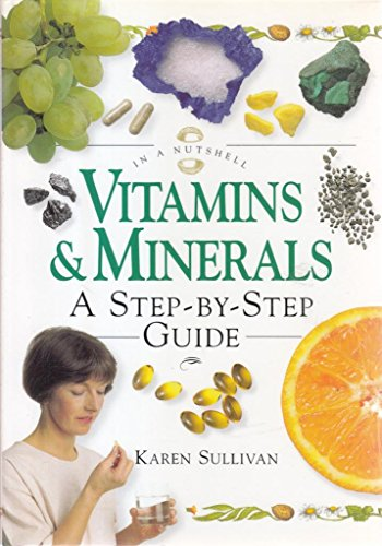 Vitamins & Minerals: A step-by-step Guide  (In a Nutshell) By Sullivan  Karen