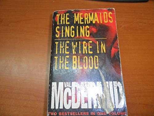 THE MERMAIDS SINGING AND THE WIRE IN THE BLOOD. By Val McDermid