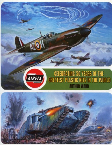 Airfix: Celebrating 50 years of the greatest plastic kits in the world By Ward  Arthur