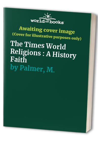 The Times World Religions : A History Faith By Martin Palmer. Editor