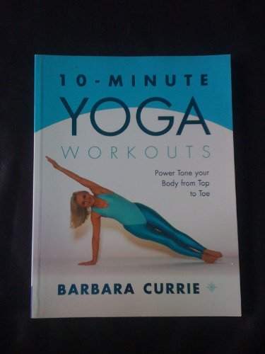 10 - Minute Yoga Workouts By Barbara Currie