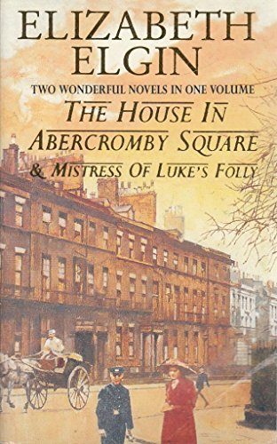THE HOUSE IN ABERCROMBY SQUARE & MISTRESS OF LUKE'S FOLLY By ELIZABETH ELGIN