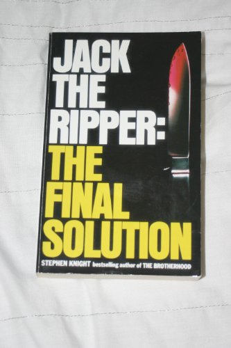 Jack The Ripper : The Final Solution By Stephen. Knight