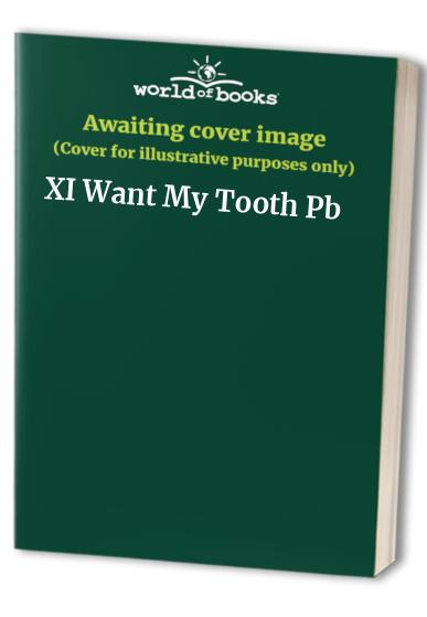 XI Want My Tooth Pb