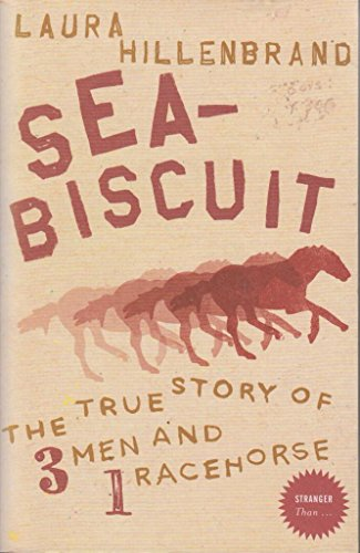 Sea-Biscuit: The True Story Of 3 Men And 1 Racehorse By Hillenbrand  Laura