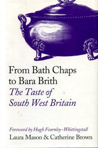 From Bath Chaps to Bara Brith: The Taste of South West Britain By Catherine Brown