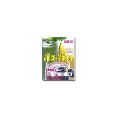 The Juice Master Little Book of Simple Smoothies