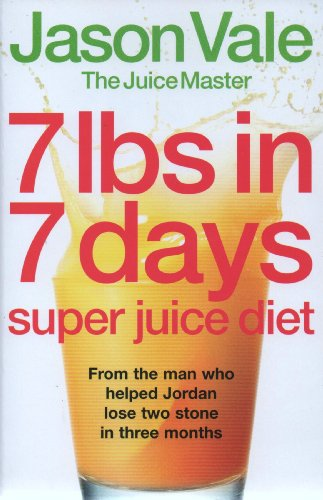 7 lbs in 7 days: Super Juice Diet By Jason Vale