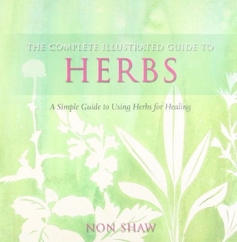 The Complete Illustrated Guide To - Herbs By Non Shaw