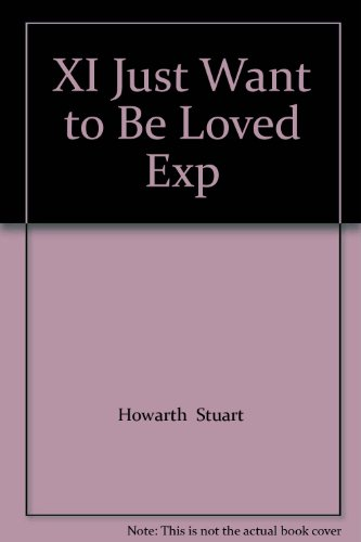 XI Just Want to Be Loved Exp By Howarth  Stuart