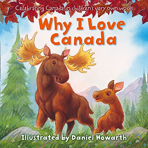 Why I Love Canada: Celebrating Canada, in children's very own words By Daniel Howarth