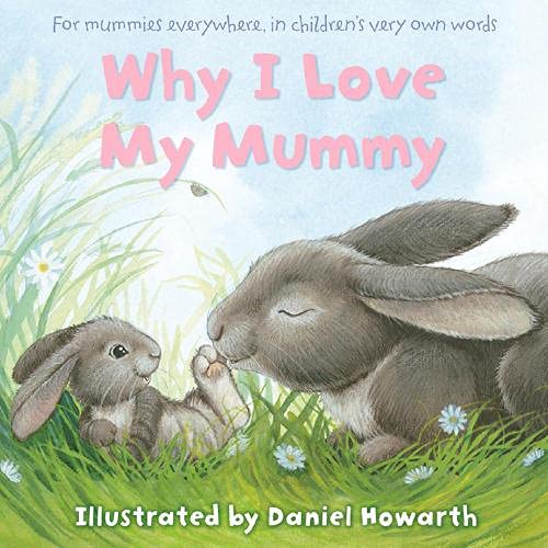 Daniel Howarth Why I Love My Mummy By DANIEL HOWARTH