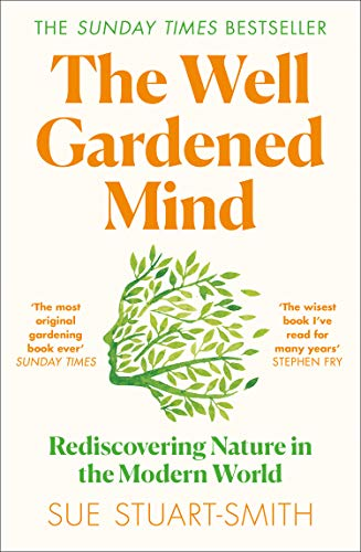 The Well Gardened Mind By Sue Stuart-Smith