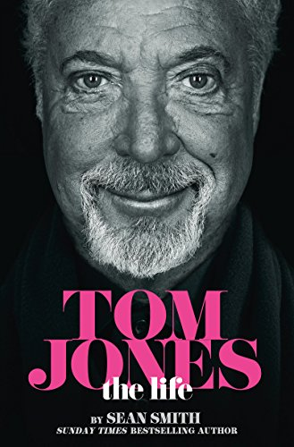 Tom Jones - The Life by Sean Smith
