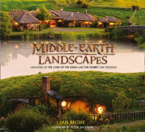 Middle-earth Landscapes: Locations in The Lord of the Rings and The Hobbit Film Trilogies By Ian Brodie