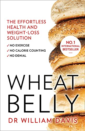 Wheat Belly Plan: The Effortless Health and Weight-Loss Solution - No Exercise, No Calorie Counting, No Denial by William Davis