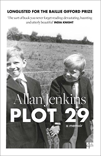 Plot 29: A Memoir: LONGLISTED FOR THE BAILLIE GIFFORD AND WELLCOME BOOK PRIZE By Allan Jenkins