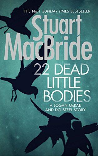22 Dead Little Bodies (A Logan and Steel short novel) By Stuart MacBride