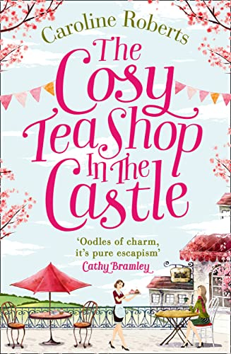 The Cosy Teashop in the Castle: The Bestselling Feel-Good ROM Com of the Year By Caroline Roberts