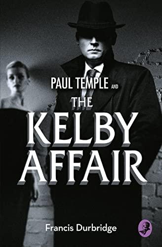 Paul Temple and the Kelby Affair By Francis Durbridge