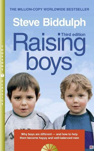 Raising Boys: Why Boys are Different and How to Help Them Become Happy and Well-Balanced Men by Steve Biddulph