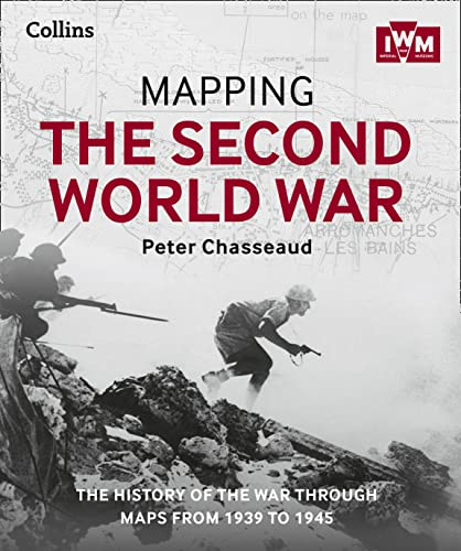 Mapping the Second World War: The history of the war through maps from 1939 to 1945 by Peter Chasseaud