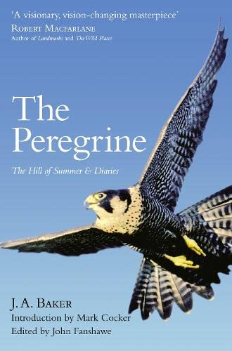 The Peregrine: The Hill of Summer & Diaries: The Complete Works of J. A. Baker by J. A. Baker