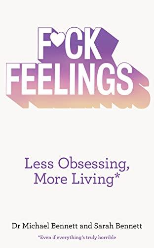 F*ck Feelings: Less Obsessing, More Living By Michael Bennett