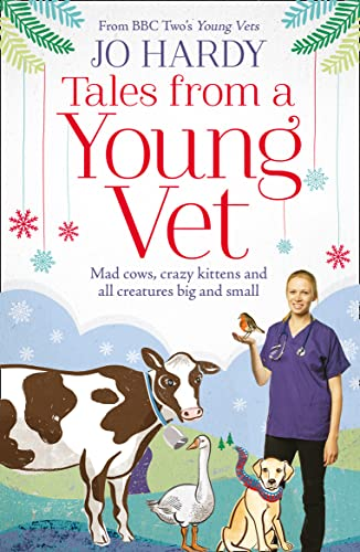 Tales from a Young Vet: Mad cows, crazy kittens, and all creatures big and small By Jo Hardy