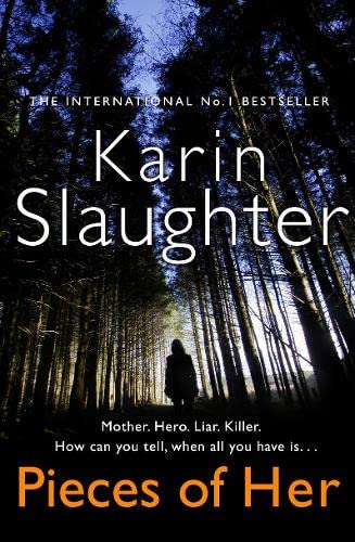 Pieces of Her: The stunning new thriller from the No. 1 global bestselling author By Karin Slaughter