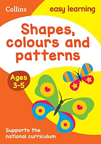Shapes, Colours and Patterns Ages 3-5: New Edition (Collins Easy Learning Preschool) By Collins Easy Learning