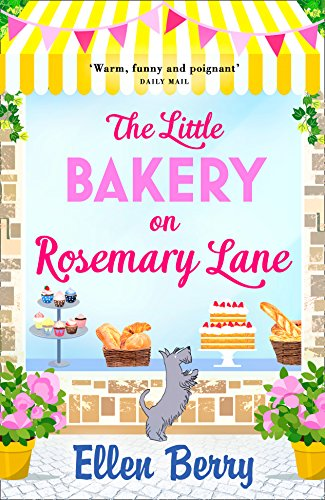 The Little Bakery on Rosemary Lane: Escape to the country in the feel-good, heartwarming read of 2017 by Ellen Berry