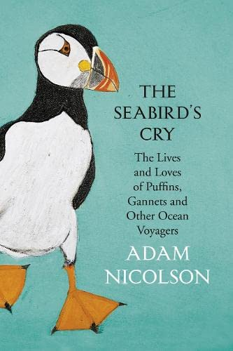 The Seabird's Cry: The Lives and Loves of Puffins, Gannets and Other Ocean Voyagers by Adam Nicolson