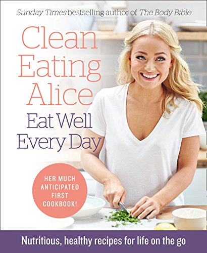 Clean Eating Alice Eat Well Every Day By Alice Liveing