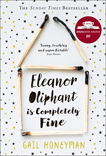 Eleanor Oliphant is Completely Fine: The Hottest New Release of 2017 - A Radio 2 Book Club Choice by Gail Honeyman