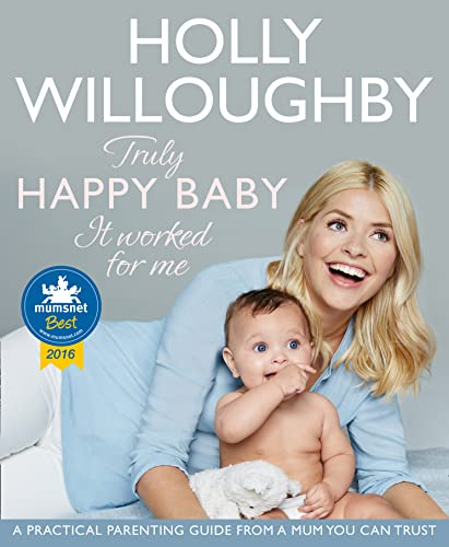 Truly Happy Baby ... It Worked for Me: A practical parenting guide from a mum you can trust By Holly Willoughby