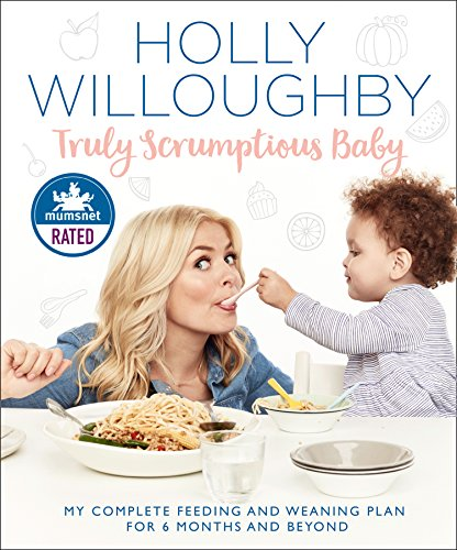 Truly Scrumptious Baby: My complete feeding and weaning plan for 6 months and beyond By Holly Willoughby