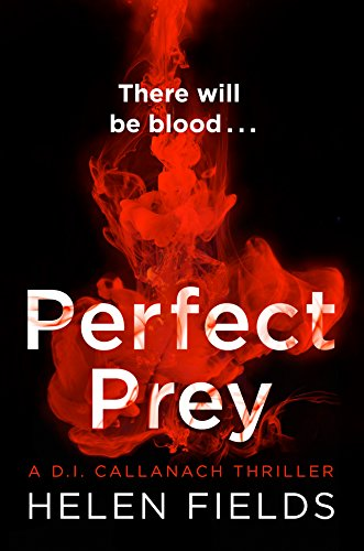 Perfect Prey: The twisty new crime thriller you need to read in 2017 (A DI Callanach Thriller, Book 2) by Helen Fields