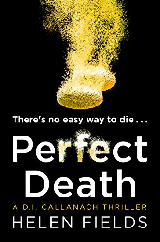 Perfect Death: The new crime book you need to read from the bestseller of 2017 (A DI Callanach Thriller, Book 3) by Helen Fields