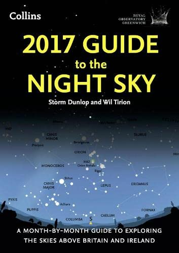 2017 Guide To The Night Sky: A Month-By-Month Guide To Exploring The Skies Above Britain And Ireland [New Edition] by Storm Dunlop