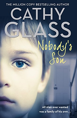 Nobody's Son: All Alex ever wanted was a family of his own by Cathy Glass