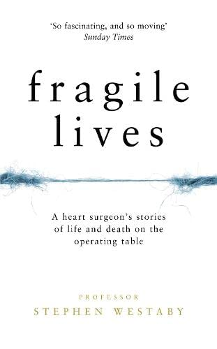 Fragile Lives: A Heart Surgeon's Stories of Life and Death on the Operating Table By Stephen Westaby