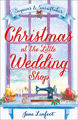 Christmas at the Little Wedding Shop: Sequins and Snowflakes by Jane Linfoot