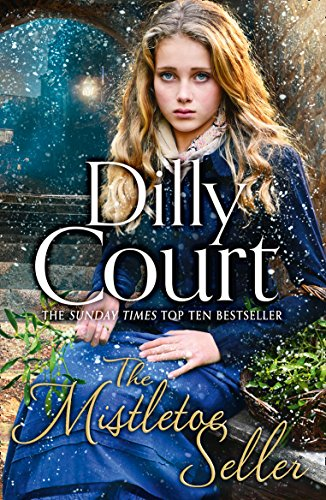 The Mistletoe Seller: A heartwarming, romantic novel for Christmas from the Sunday Times bestseller by Dilly Court