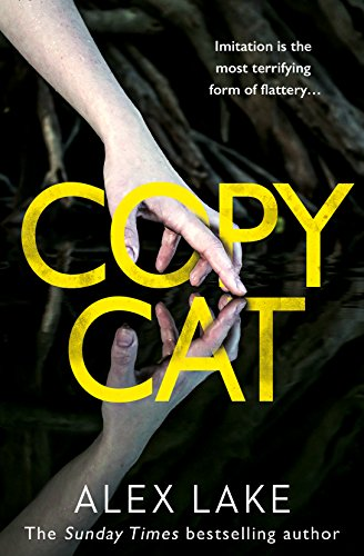 Copycat: The unputdownable new thriller from the bestselling author of After Anna By Alex Lake