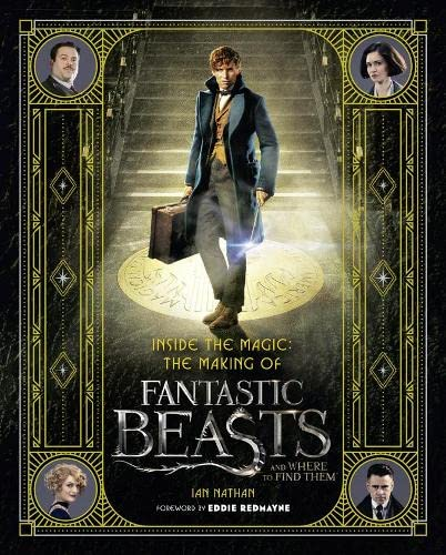 Inside the Magic: The Making of Fantastic Beasts and Where to Find Them by Ian Nathan