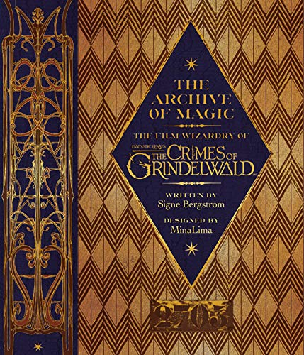 The Archive of Magic: the Film Wizardry of Fantastic Beasts: The Crimes of Grindelwald: Explore the Film Wizardy of Fantastic Beasts (Fantastic Beasts/Grindelwald) By Signe Bergstrom